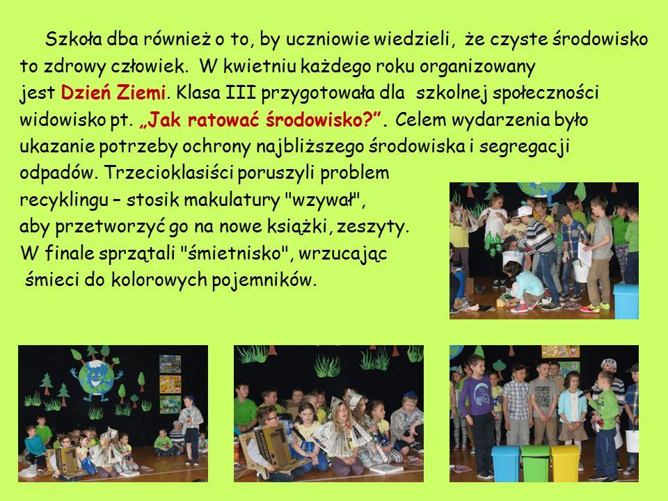 Szkoła dba również o to, by uczniowie wiedzieli, że czyste środowisko to zdrowy człowiek.