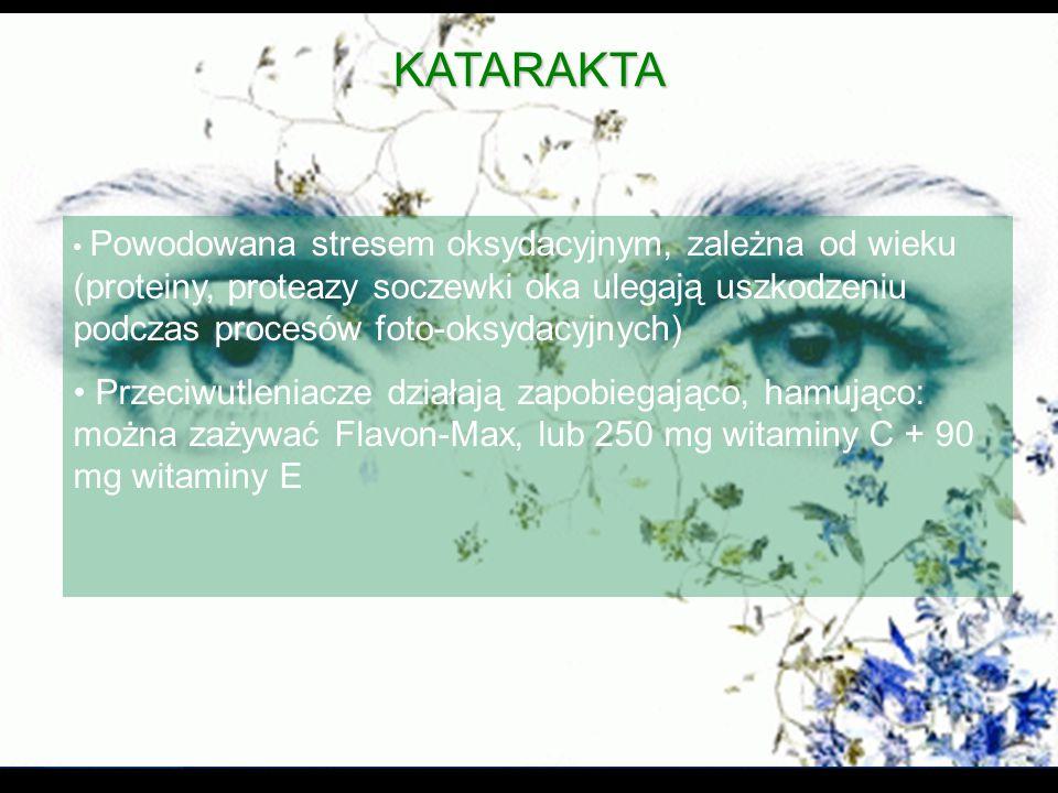 KATARAKTA Powodowana stresem oksydacyjnym, zależna od wieku (proteiny, proteazy soczewki oka ulegają uszkodzeniu podczas procesów foto-oksydacyjnych)