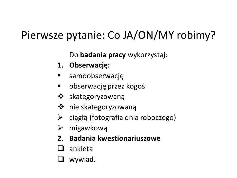 Pierwsze pytanie: Co JA/ON/MY robimy