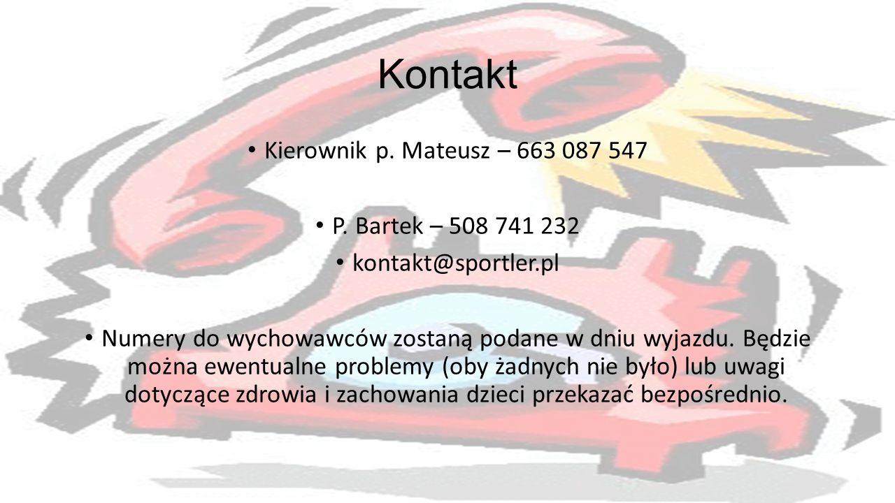 Kontakt Kierownik p. Mateusz – 663 087 547 P. Bartek – 508 741 232
