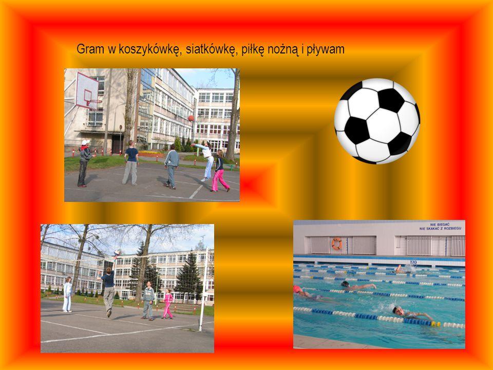Gram w koszykówkę, siatkówkę, piłkę nożną i pływam