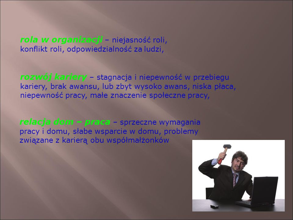 rola w organizacji – niejasność roli, konflikt roli, odpowiedzialność za ludzi,