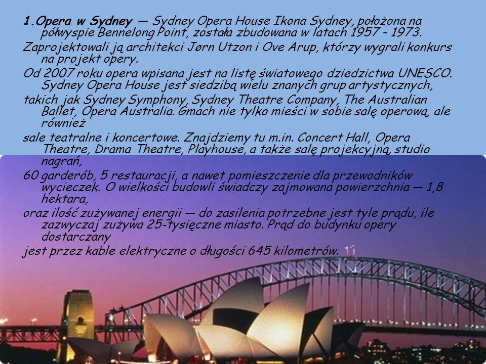 1.Opera w Sydney — Sydney Opera House Ikona Sydney, położona na półwyspie Bennelong Point, została zbudowana w latach 1957 – 1973.