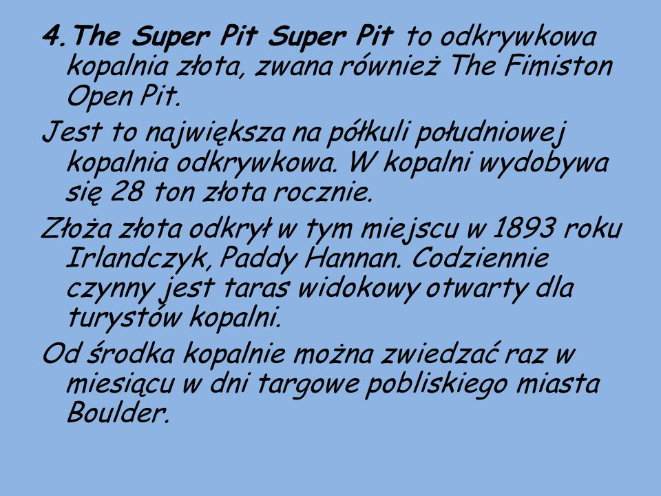 4.The Super Pit Super Pit to odkrywkowa kopalnia złota, zwana również The Fimiston Open Pit.