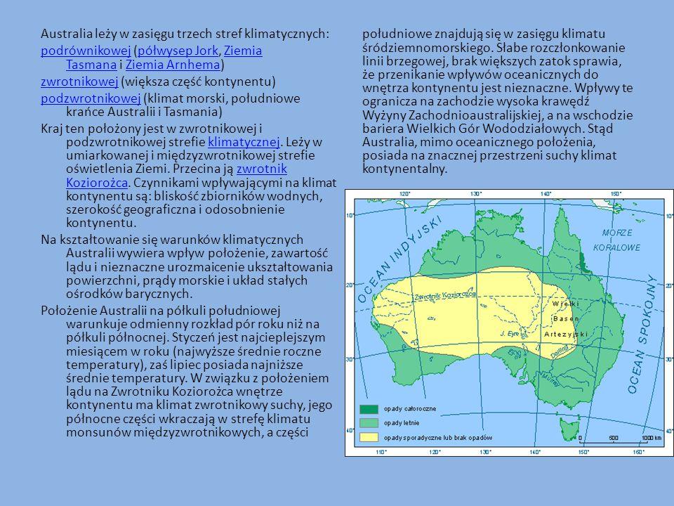 Australia leży w zasięgu trzech stref klimatycznych: podrównikowej (półwysep Jork, Ziemia Tasmana i Ziemia Arnhema) zwrotnikowej (większa część kontynentu) podzwrotnikowej (klimat morski, południowe krańce Australii i Tasmania) Kraj ten położony jest w zwrotnikowej i podzwrotnikowej strefie klimatycznej.