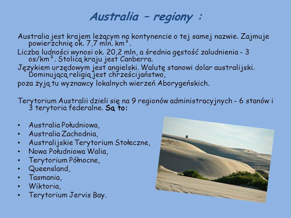 Australia – regiony : Australia jest krajem leżącym na kontynencie o tej samej nazwie. Zajmuje powierzchnię ok. 7,7 mln. km².