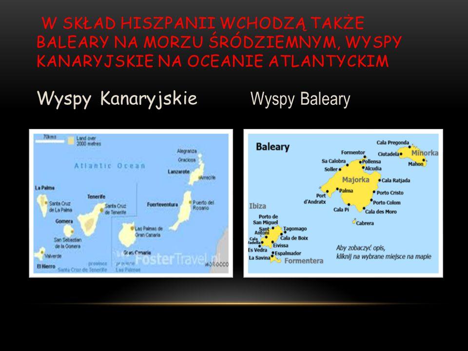 W skład Hiszpanii wchodzą także Baleary na Morzu Śródziemnym, Wyspy Kanaryjskie na Oceanie Atlantyckim