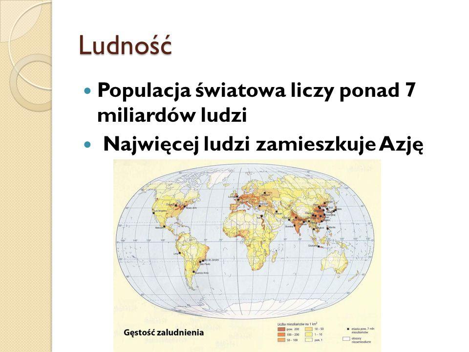 Ludność Populacja światowa liczy ponad 7 miliardów ludzi