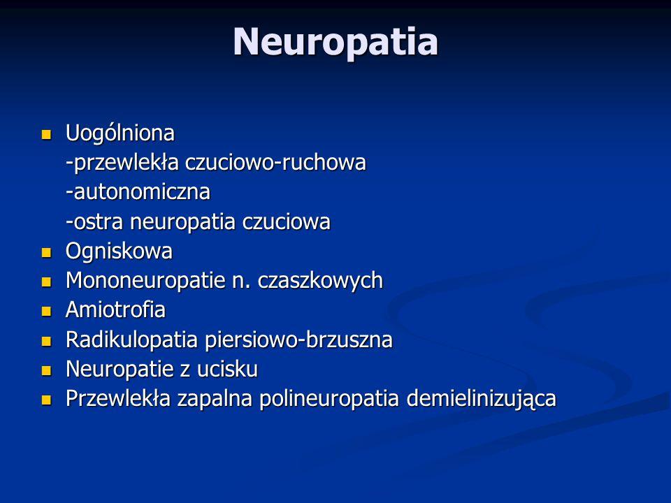 Neuropatia Uogólniona -przewlekła czuciowo-ruchowa -autonomiczna