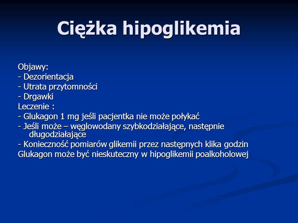 Ciężka hipoglikemia Objawy: - Dezorientacja - Utrata przytomności