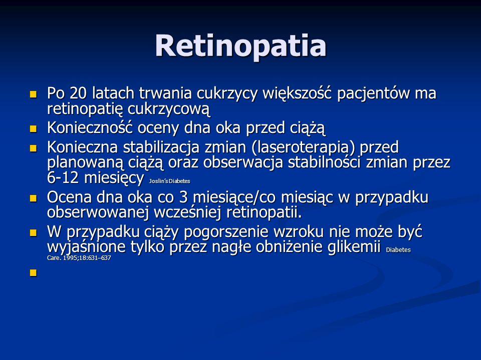 Retinopatia Po 20 latach trwania cukrzycy większość pacjentów ma retinopatię cukrzycową. Konieczność oceny dna oka przed ciążą.