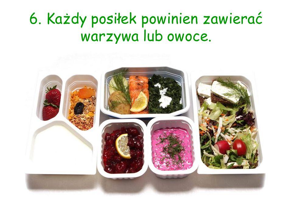 6. Każdy posiłek powinien zawierać warzywa lub owoce.