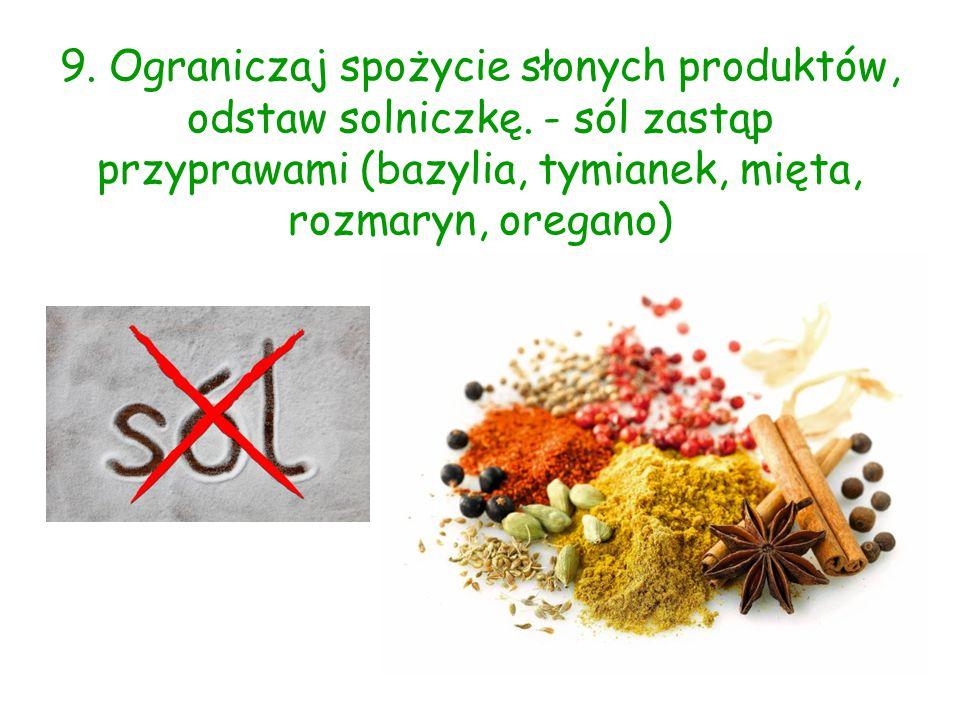 9. Ograniczaj spożycie słonych produktów, odstaw solniczkę