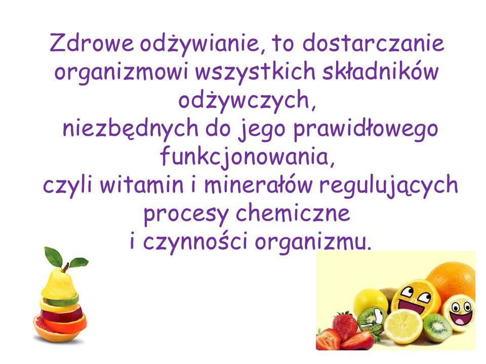 Zdrowe odżywianie, to dostarczanie organizmowi wszystkich składników odżywczych, niezbędnych do jego prawidłowego funkcjonowania, czyli witamin i minerałów regulujących procesy chemiczne i czynności organizmu.