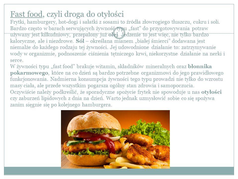 Fast food, czyli droga do otyłości Frytki, hamburgery, hot-dogi i sałatki z sosami to źródła złowrogiego tłuszczu, cukru i soli.