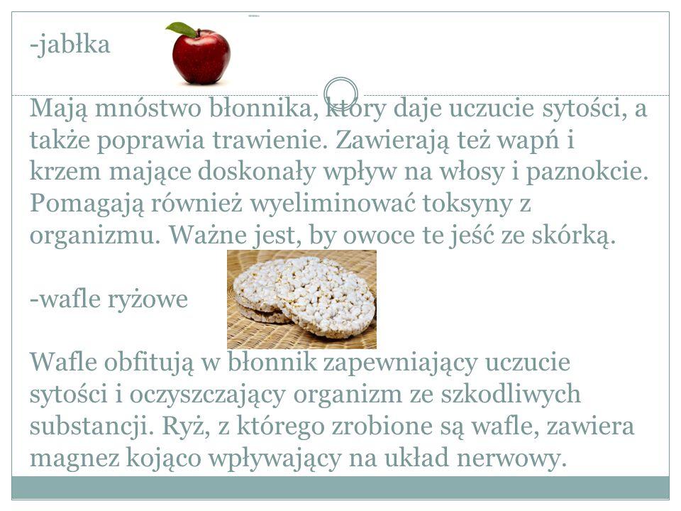 -jabłka Mają mnóstwo błonnika, który daje uczucie sytości, a także poprawia trawienie.