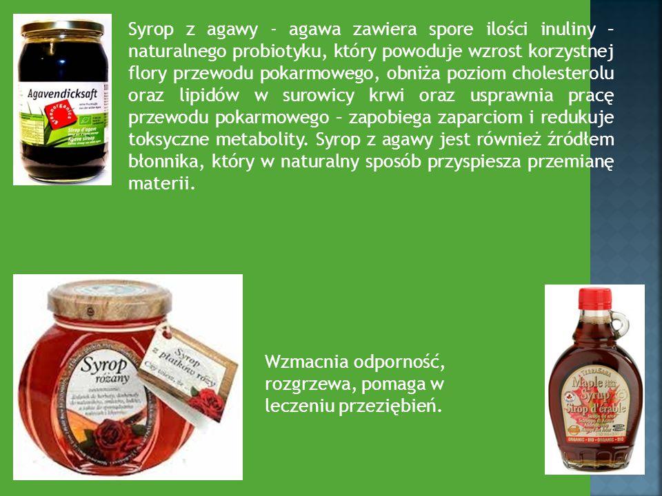 Syrop z agawy - agawa zawiera spore ilości inuliny – naturalnego probiotyku, który powoduje wzrost korzystnej flory przewodu pokarmowego, obniża poziom cholesterolu oraz lipidów w surowicy krwi oraz usprawnia pracę przewodu pokarmowego – zapobiega zaparciom i redukuje toksyczne metabolity. Syrop z agawy jest również źródłem błonnika, który w naturalny sposób przyspiesza przemianę materii.