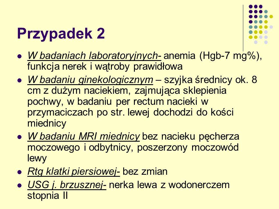 Przypadek 2 W badaniach laboratoryjnych- anemia (Hgb-7 mg%), funkcja nerek i wątroby prawidłowa.