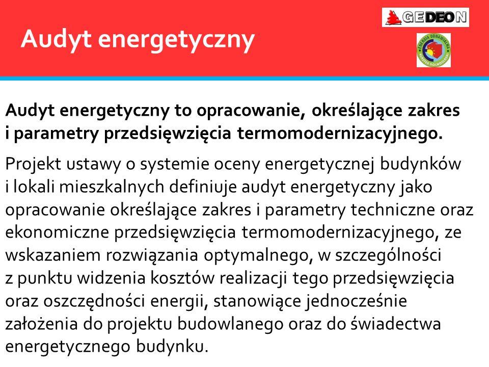 Audyt energetyczny Audyt energetyczny to opracowanie, określające zakres i parametry przedsięwzięcia termomodernizacyjnego.