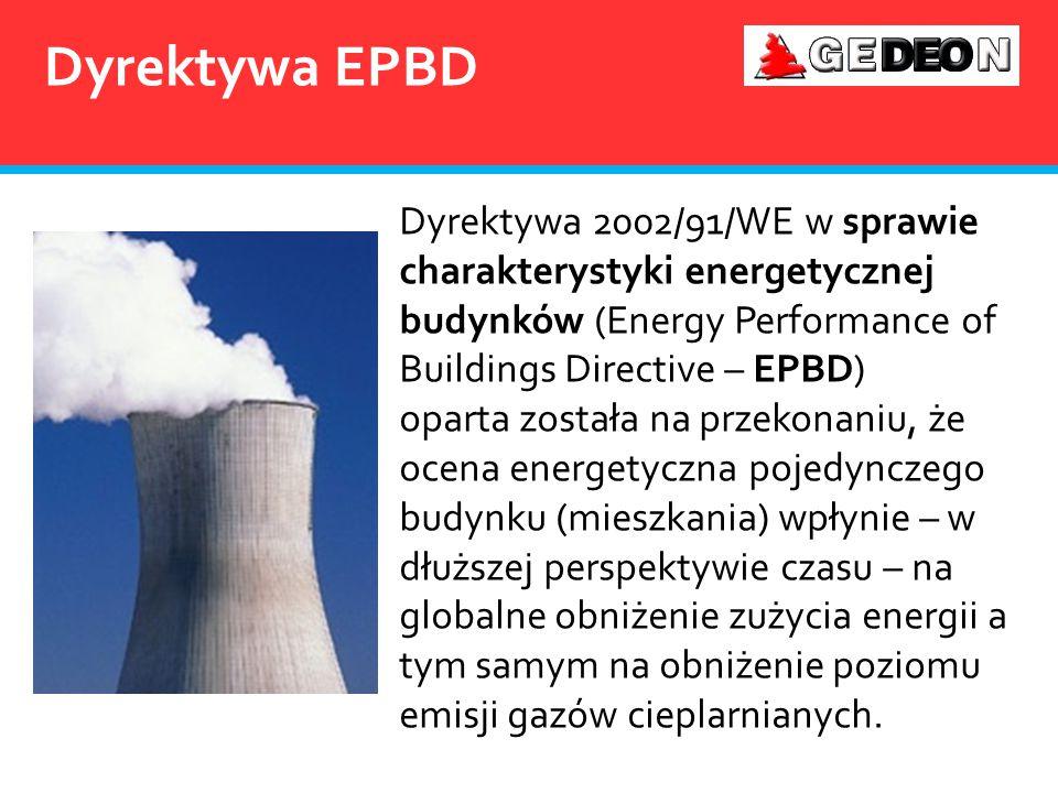 Dyrektywa EPBD Dyrektywa 2002/91/WE w sprawie charakterystyki energetycznej budynków (Energy Performance of Buildings Directive – EPBD)