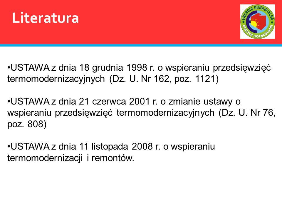Literatura USTAWA z dnia 18 grudnia 1998 r. o wspieraniu przedsięwzięć termomodernizacyjnych (Dz. U. Nr 162, poz. 1121)