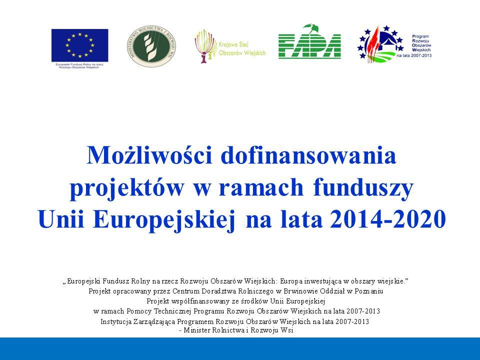 Możliwości dofinansowania projektów w ramach funduszy Unii Europejskiej na lata 2014-2020