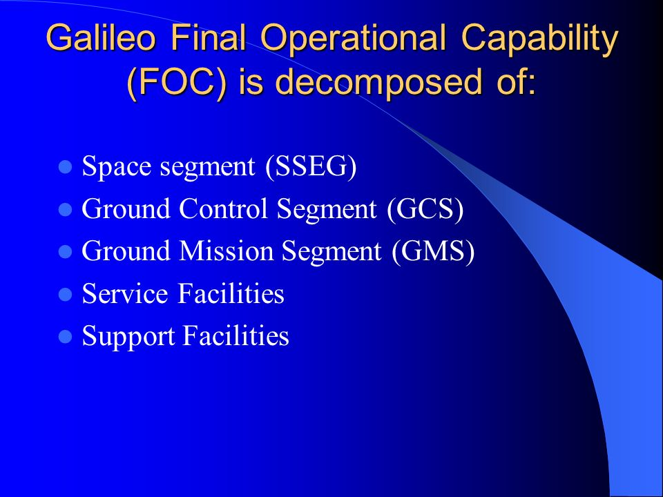 Galileo Final Operational Capability (FOC) is decomposed of: