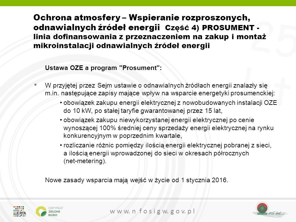 Ochrona atmosfery – Wspieranie rozproszonych, odnawialnych źródeł energii Część 4) PROSUMENT - linia dofinansowania z przeznaczeniem na zakup i montaż mikroinstalacji odnawialnych źródeł energii
