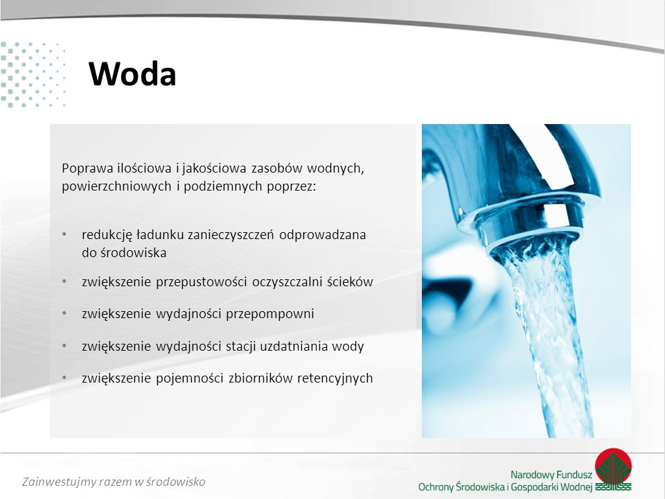 Woda Poprawa ilościowa i jakościowa zasobów wodnych, powierzchniowych i podziemnych poprzez: