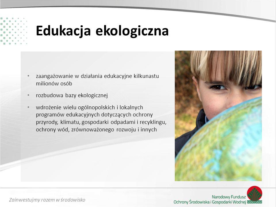 Edukacja ekologiczna zaangażowanie w działania edukacyjne kilkunastu milionów osób. rozbudowa bazy ekologicznej.