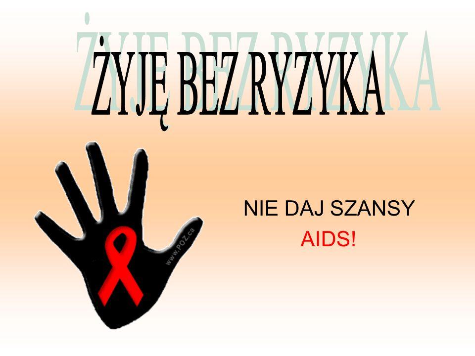 ŻYJĘ BEZ RYZYKA NIE DAJ SZANSY AIDS!