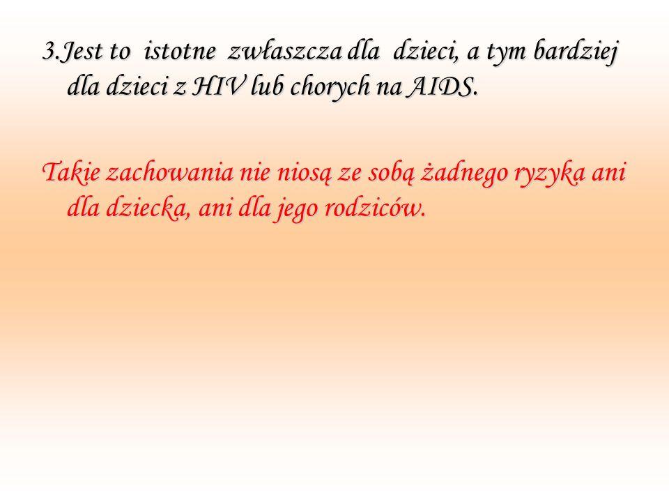 3.Jest to istotne zwłaszcza dla dzieci, a tym bardziej dla dzieci z HIV lub chorych na AIDS.
