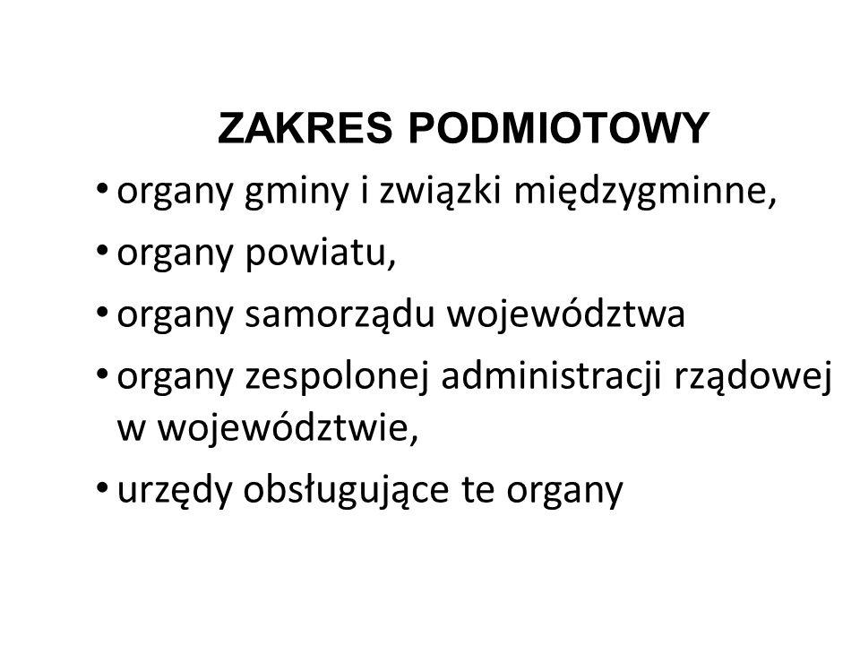 ZAKRES PODMIOTOWY organy gminy i związki międzygminne, organy powiatu, organy samorządu województwa.