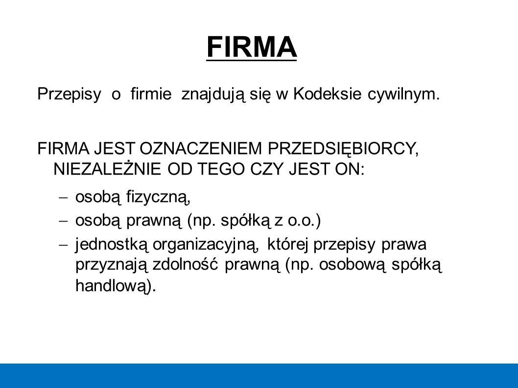FIRMA Przepisy o firmie znajdują się w Kodeksie cywilnym.