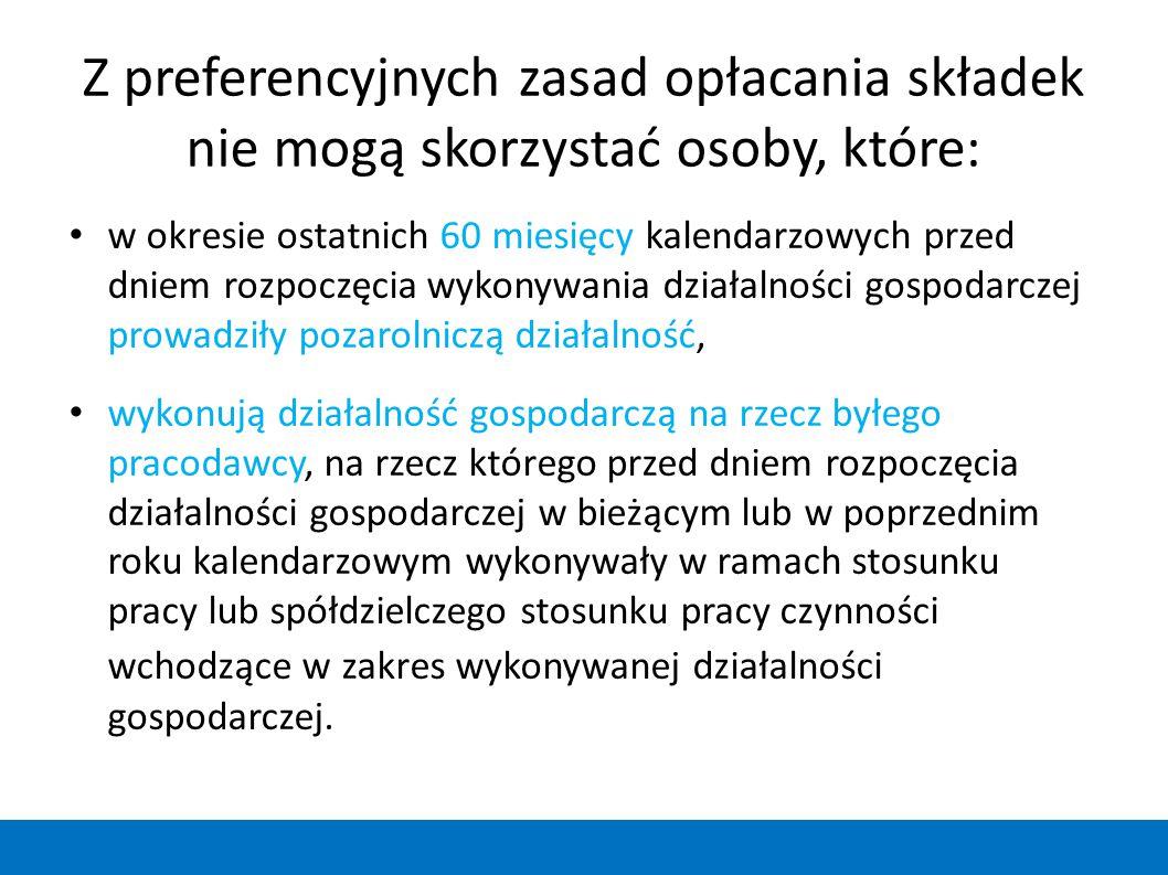 Z preferencyjnych zasad opłacania składek nie mogą skorzystać osoby, które: