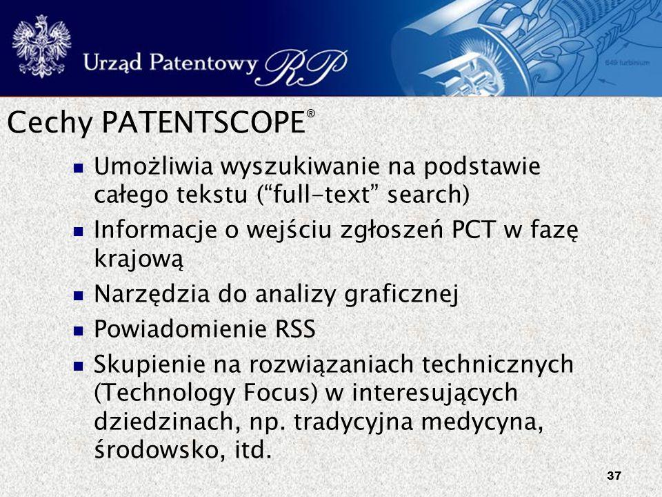 Cechy PATENTSCOPE® Umożliwia wyszukiwanie na podstawie całego tekstu ( full-text search) Informacje o wejściu zgłoszeń PCT w fazę krajową.