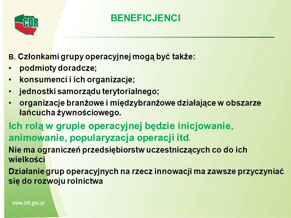 BENEFICJENCI B. Członkami grupy operacyjnej mogą być także: podmioty doradcze; konsumenci i ich organizacje;