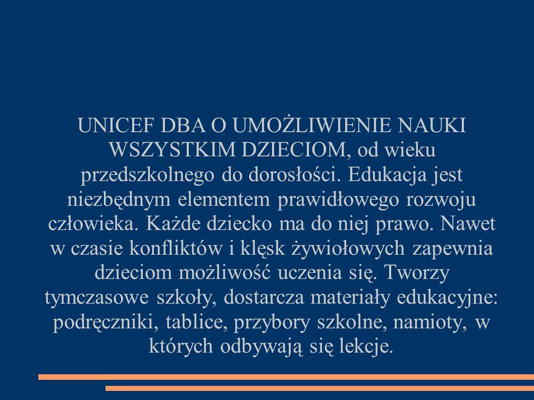 UNICEF DBA O UMOŻLIWIENIE NAUKI WSZYSTKIM DZIECIOM, od wieku przedszkolnego do dorosłości.