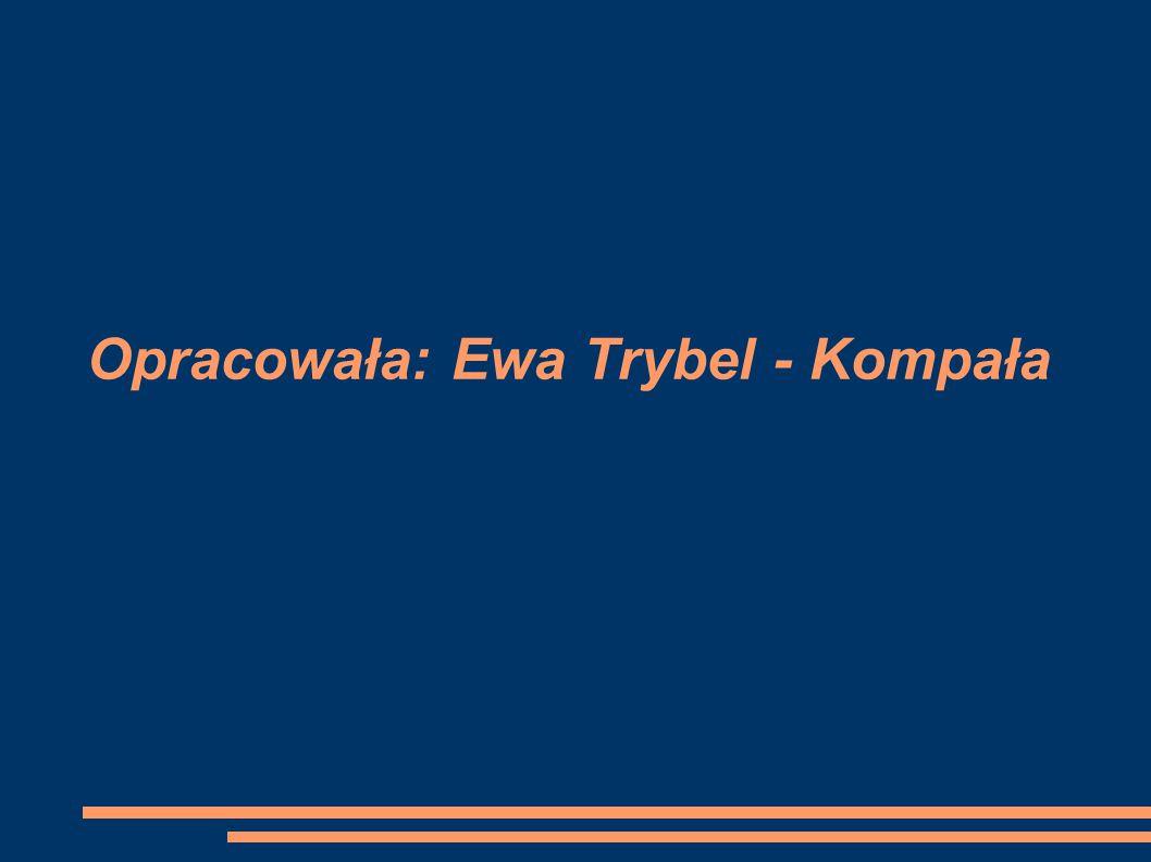 Opracowała: Ewa Trybel - Kompała