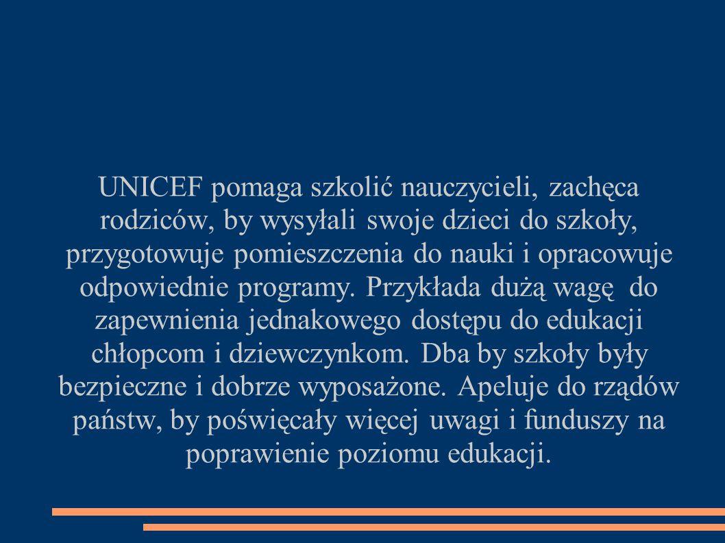 UNICEF pomaga szkolić nauczycieli, zachęca rodziców, by wysyłali swoje dzieci do szkoły, przygotowuje pomieszczenia do nauki i opracowuje odpowiednie programy.