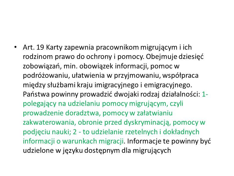Art. 19 Karty zapewnia pracownikom migrującym i ich rodzinom prawo do ochrony i pomocy.