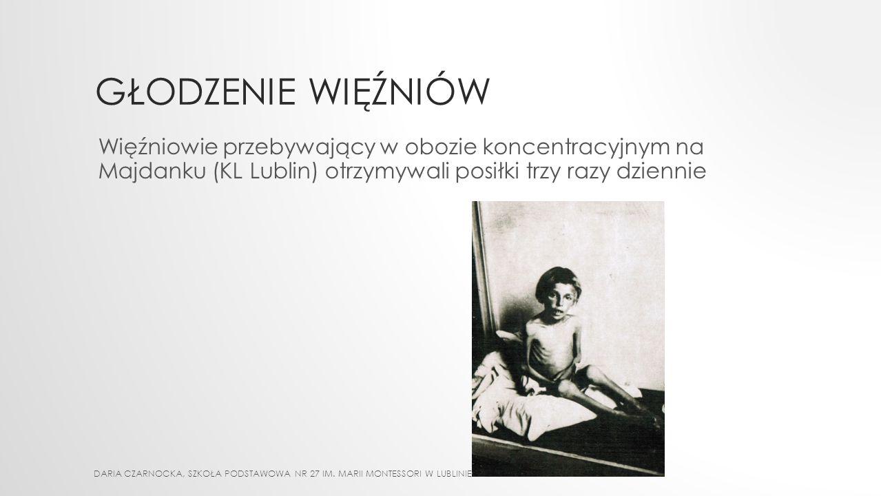 GŁODZENIE WIĘŹNIÓW Więźniowie przebywający w obozie koncentracyjnym na Majdanku (KL Lublin) otrzymywali posiłki trzy razy dziennie.