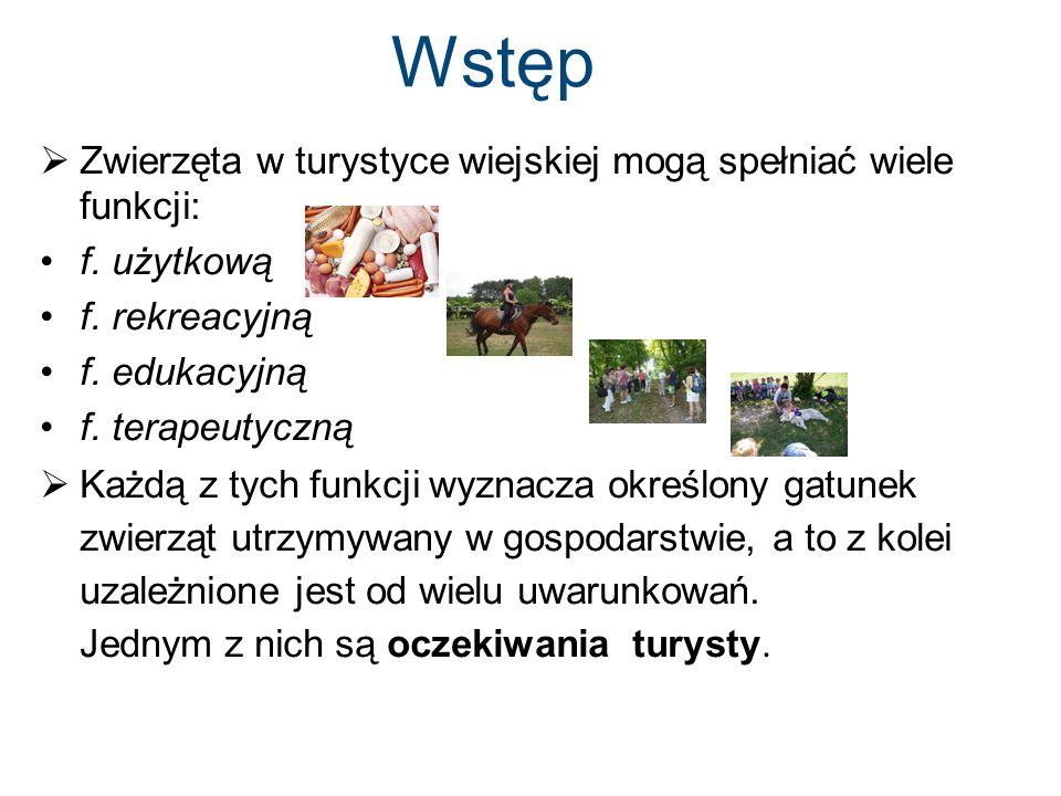 Wstęp Zwierzęta w turystyce wiejskiej mogą spełniać wiele funkcji: