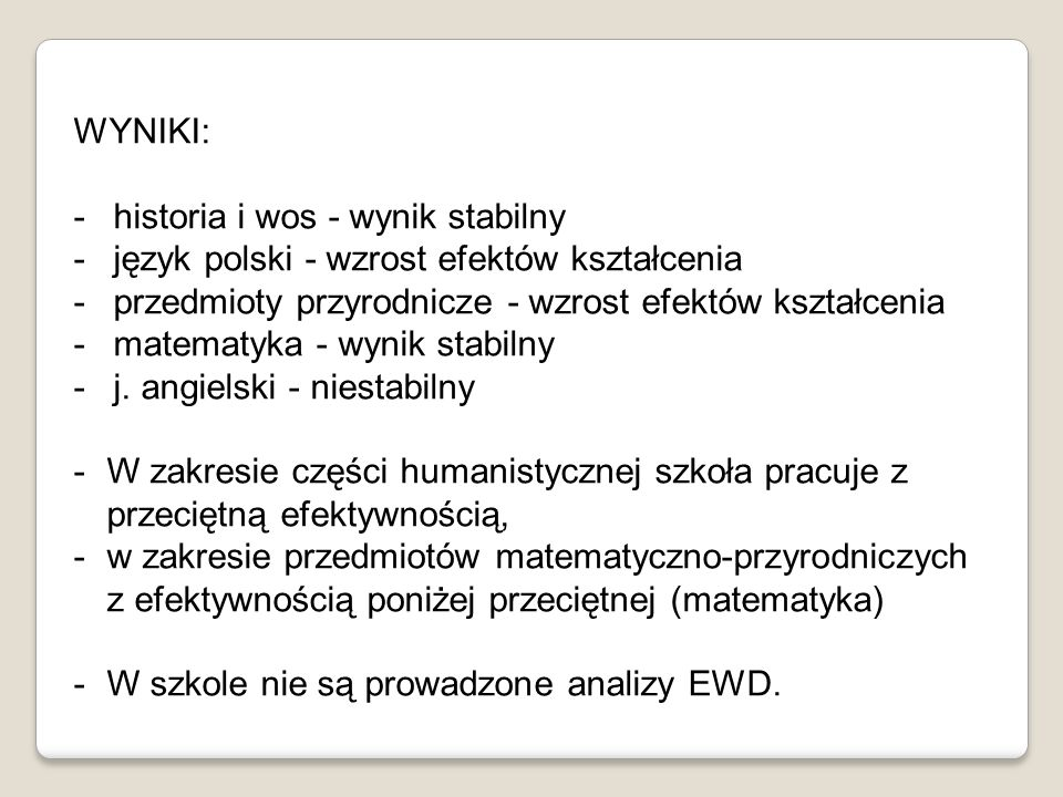 WYNIKI: historia i wos - wynik stabilny. język polski - wzrost efektów kształcenia. przedmioty przyrodnicze - wzrost efektów kształcenia.