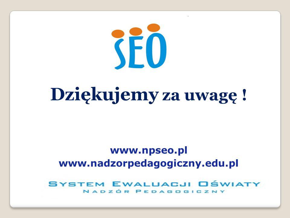 Dziękujemy za uwagę ! www.npseo.pl www.nadzorpedagogiczny.edu.pl