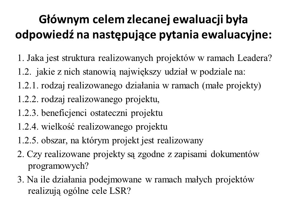 Głównym celem zlecanej ewaluacji była odpowiedź na następujące pytania ewaluacyjne: