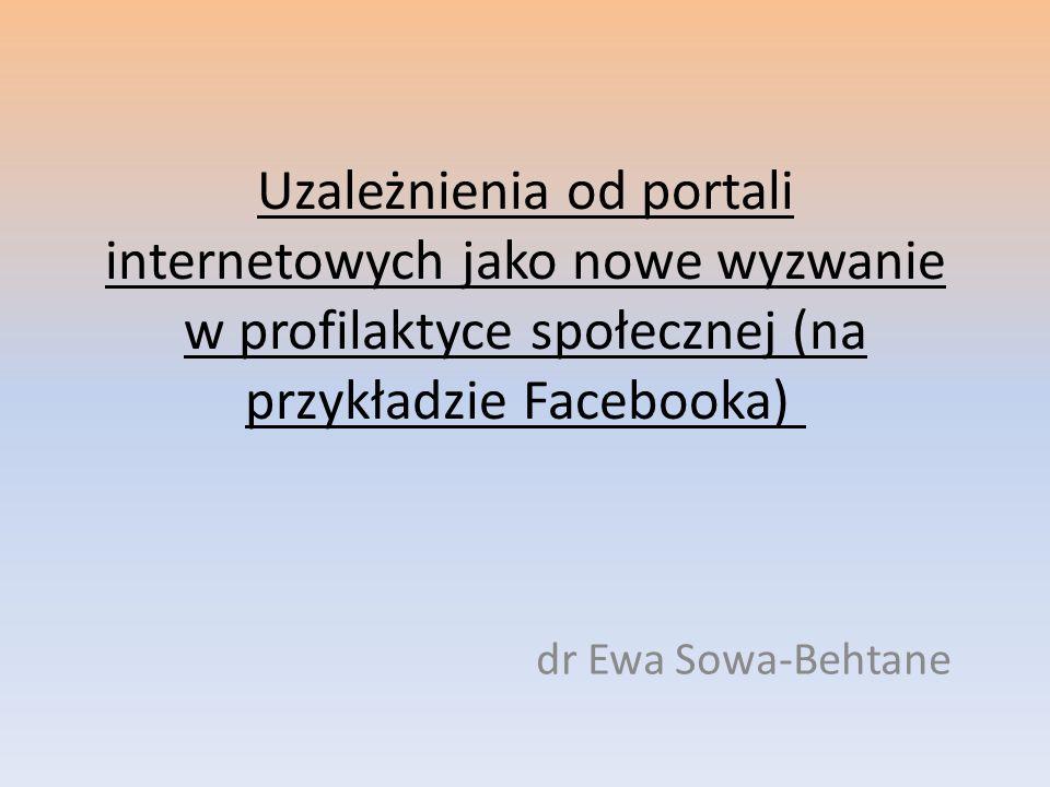 Uzależnienia od portali internetowych jako nowe wyzwanie w profilaktyce społecznej (na przykładzie Facebooka)