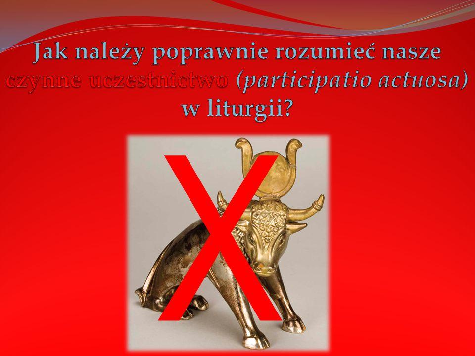 Jak należy poprawnie rozumieć nasze czynne uczestnictwo (participatio actuosa) w liturgii