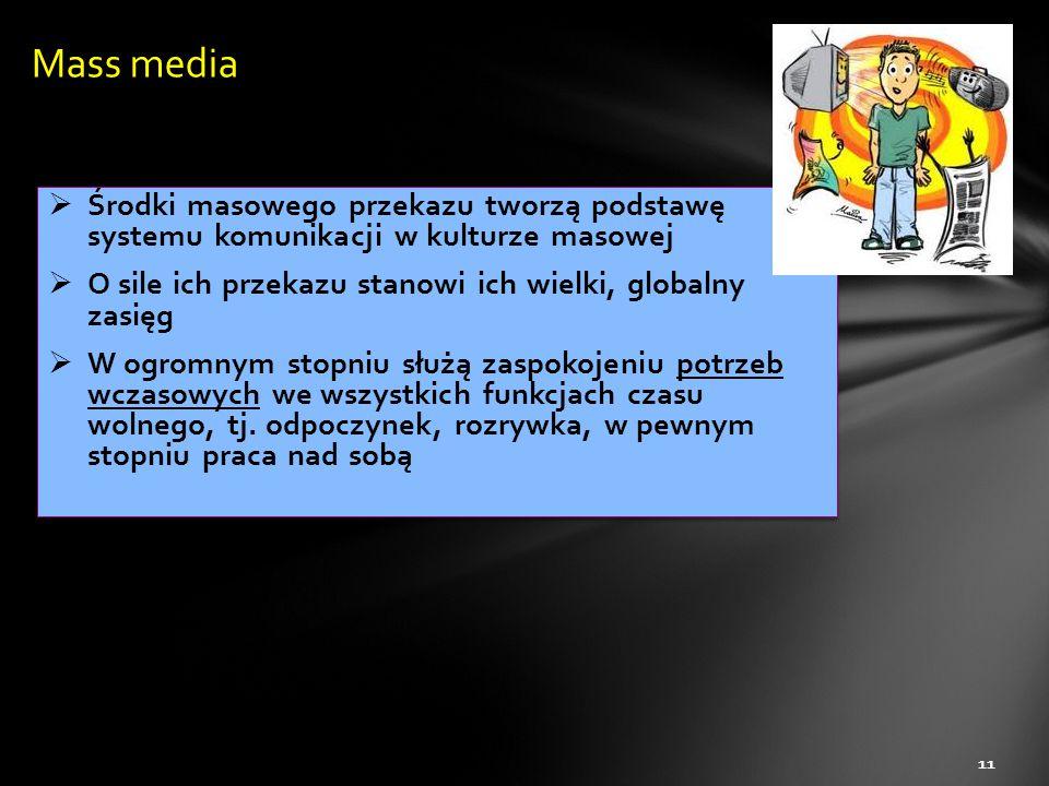 Mass media Środki masowego przekazu tworzą podstawę systemu komunikacji w kulturze masowej.