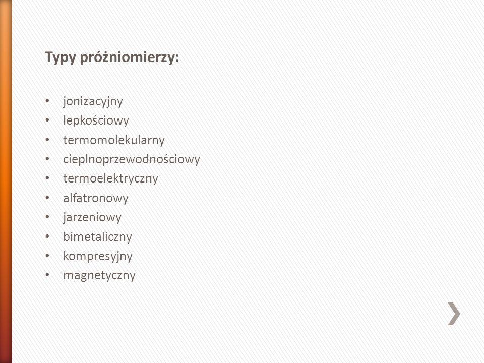 Typy próżniomierzy: jonizacyjny lepkościowy termomolekularny